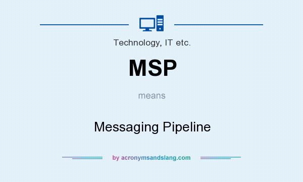 What does MSP mean? It stands for Messaging Pipeline