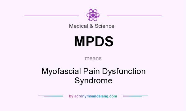 What does MPDS mean? It stands for Myofascial Pain Dysfunction Syndrome