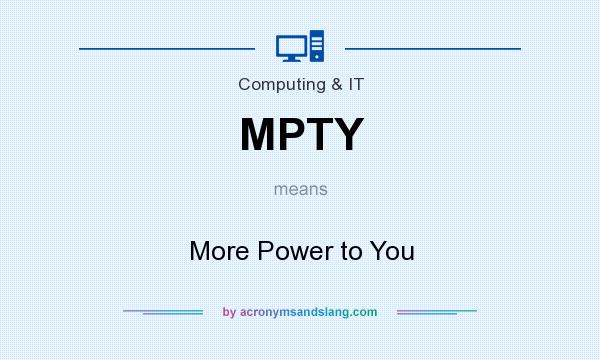 What does MPTY mean? It stands for More Power to You