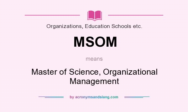 What does MSOM mean? It stands for Master of Science, Organizational Management