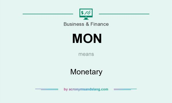 What does MON mean? It stands for Monetary