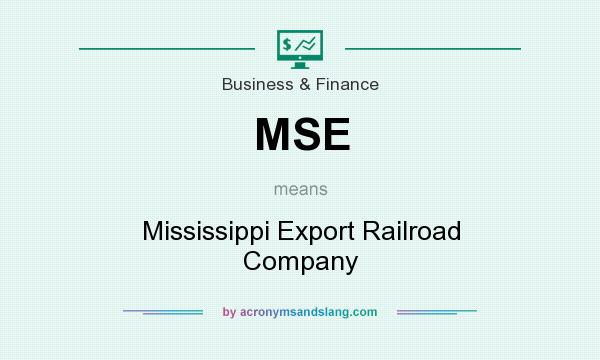 What does MSE mean? It stands for Mississippi Export Railroad Company