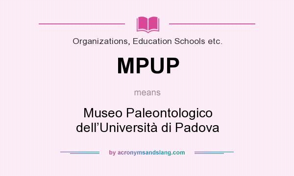 What does MPUP mean? It stands for Museo Paleontologico dell'Università di Padova