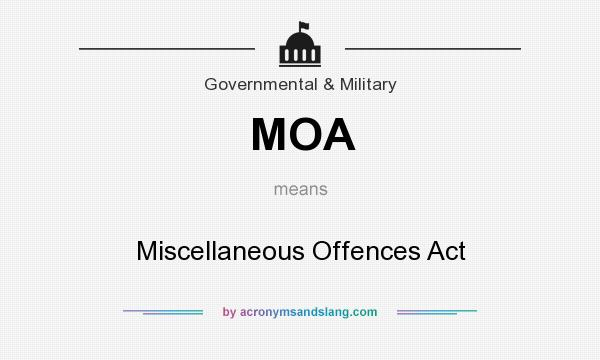 What does MOA mean? It stands for Miscellaneous Offences Act