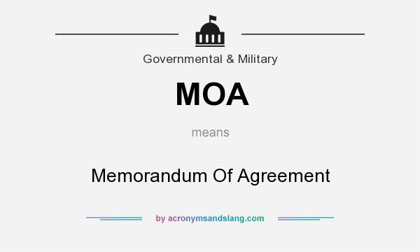 What does MOA mean? It stands for Memorandum Of Agreement