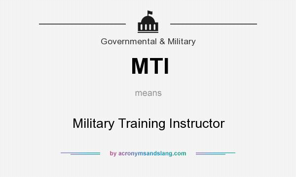 What does MTI mean? It stands for Military Training Instructor