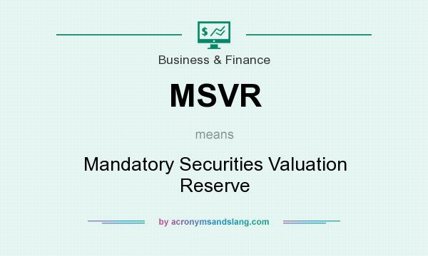 What does MSVR mean? It stands for Mandatory Securities Valuation Reserve