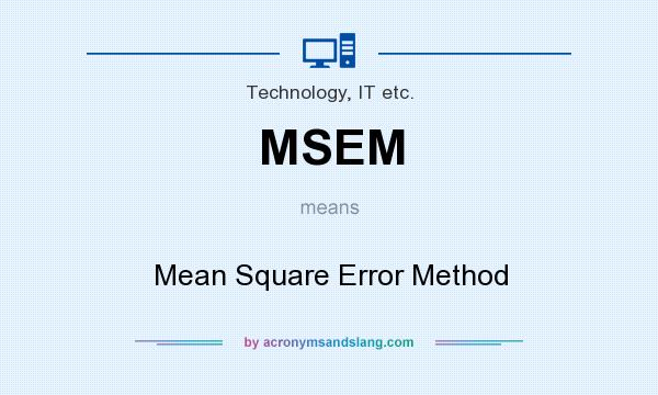 What does MSEM mean? It stands for Mean Square Error Method