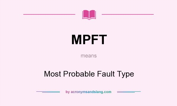 What does MPFT mean? It stands for Most Probable Fault Type