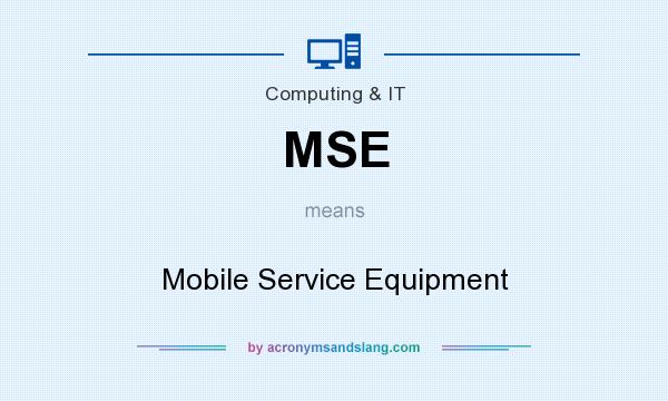 What does MSE mean? It stands for Mobile Service Equipment