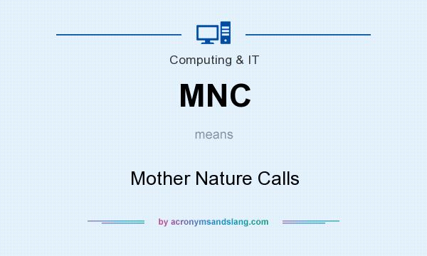 What does MNC mean? It stands for Mother Nature Calls