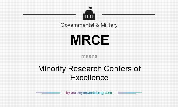 What does MRCE mean? It stands for Minority Research Centers of Excellence