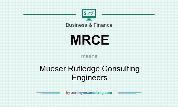 What does MRCE mean? It stands for Mueser Rutledge Consulting Engineers
