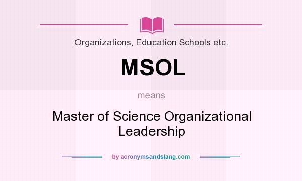 What does MSOL mean? It stands for Master of Science Organizational Leadership