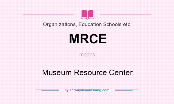 What does MRCE mean? It stands for Museum Resource Center