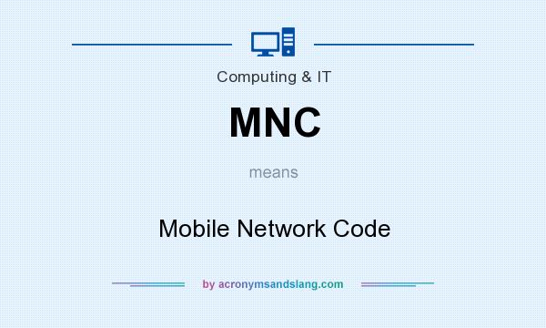 What does MNC mean? It stands for Mobile Network Code