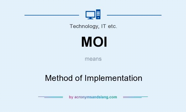 What does MOI mean? It stands for Method of Implementation