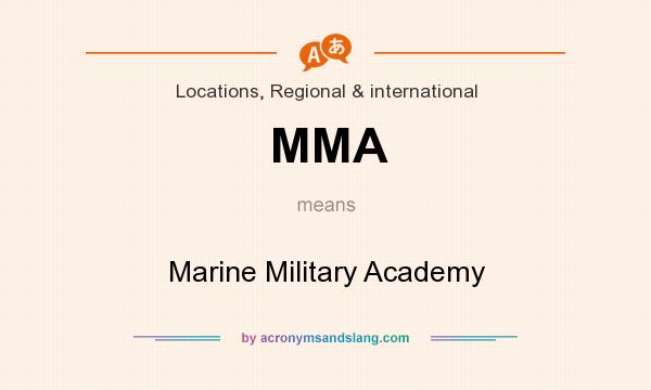 What does MMA mean? It stands for Marine Military Academy