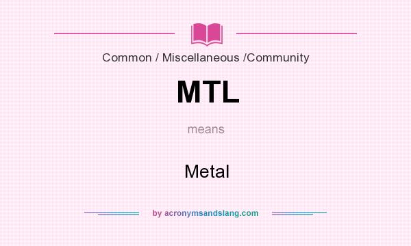 What does MTL mean? It stands for Metal