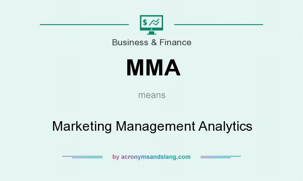 What does MMA mean? It stands for Marketing Management Analytics