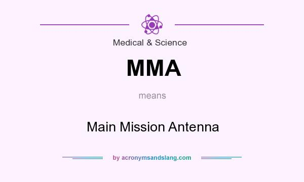 What does MMA mean? It stands for Main Mission Antenna