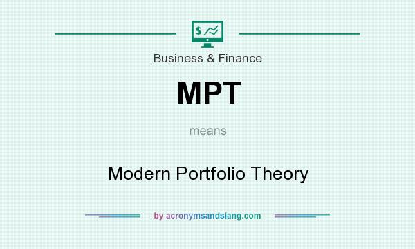 What does MPT mean? It stands for Modern Portfolio Theory