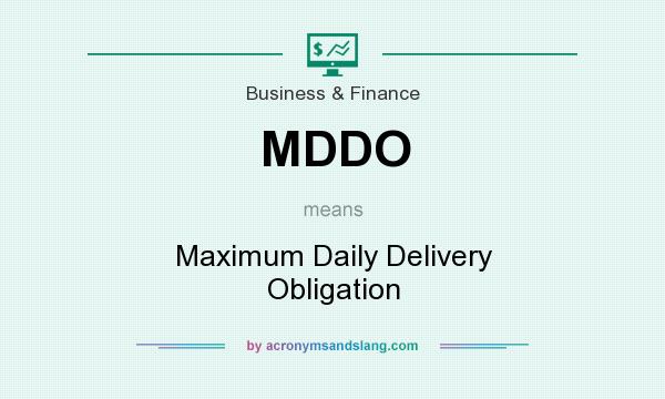 What does MDDO mean? It stands for Maximum Daily Delivery Obligation