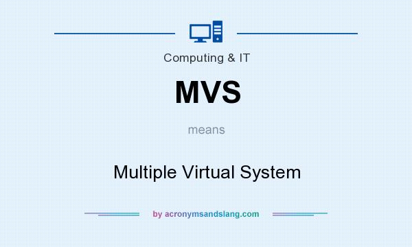 What does MVS mean? It stands for Multiple Virtual System
