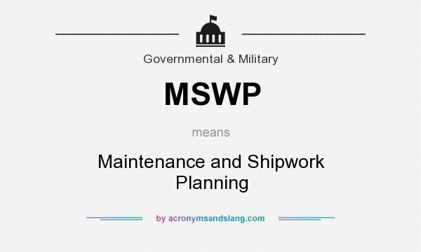 What does MSWP mean? It stands for Maintenance and Shipwork Planning