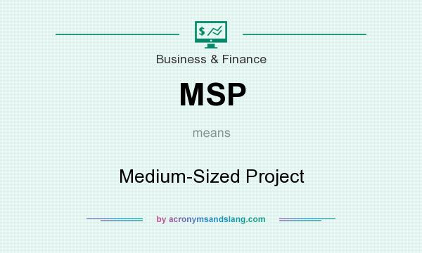 What does MSP mean? It stands for Medium-Sized Project