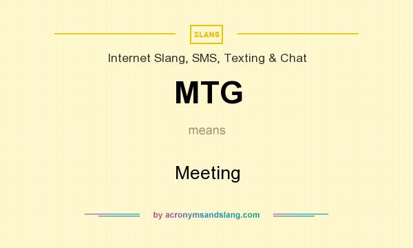 What does MTG mean? It stands for Meeting