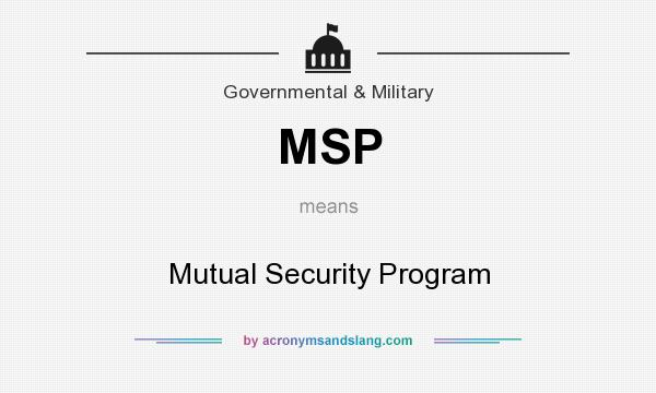 What does MSP mean? It stands for Mutual Security Program