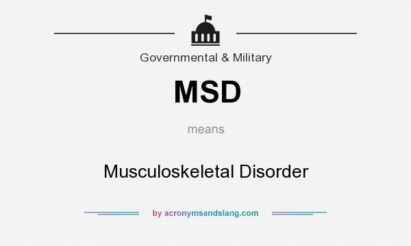 What does MSD mean? It stands for Musculoskeletal Disorder