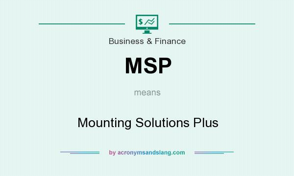 What does MSP mean? It stands for Mounting Solutions Plus