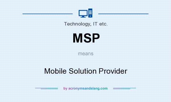 What does MSP mean? It stands for Mobile Solution Provider