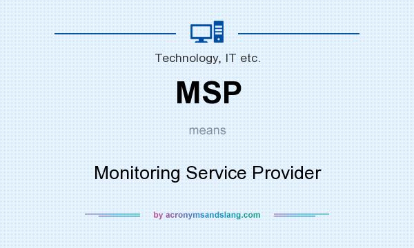 What does MSP mean? It stands for Monitoring Service Provider