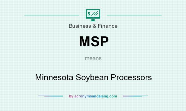 What does MSP mean? It stands for Minnesota Soybean Processors