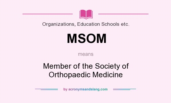 What does MSOM mean? It stands for Member of the Society of Orthopaedic Medicine