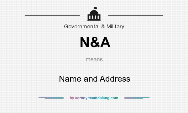 What does N&A mean? It stands for Name and Address