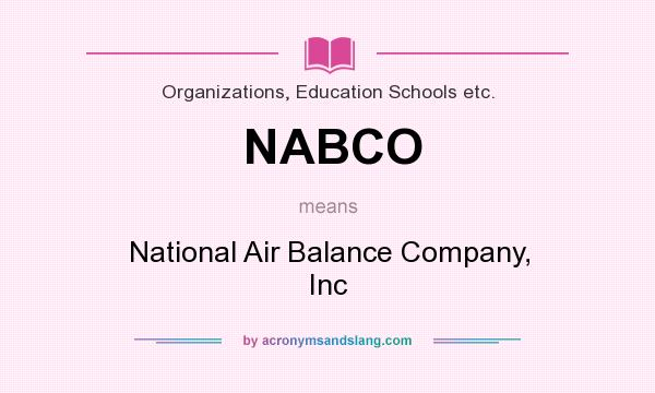 What does NABCO mean? It stands for National Air Balance Company, Inc