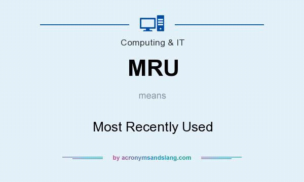 What does MRU mean? It stands for Most Recently Used