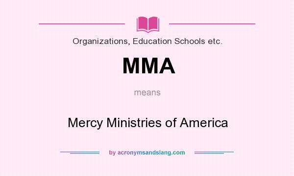 What does MMA mean? It stands for Mercy Ministries of America