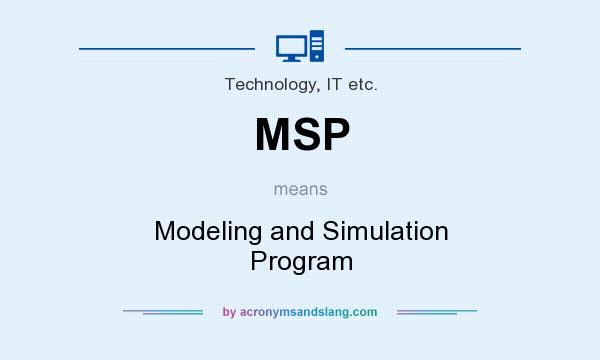 What does MSP mean? It stands for Modeling and Simulation Program