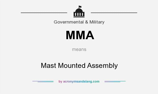 What does MMA mean? It stands for Mast Mounted Assembly