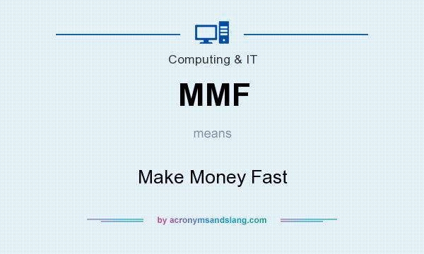 What does MMF mean? It stands for Make Money Fast
