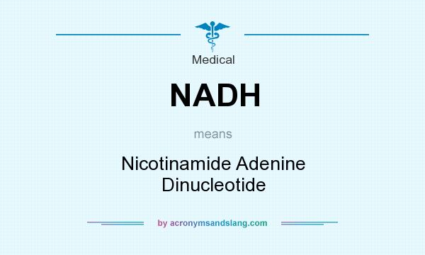 What does NADH mean? It stands for Nicotinamide Adenine Dinucleotide