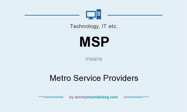 What does MSP mean? It stands for Metro Service Providers