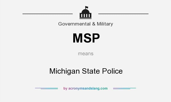 What does MSP mean? It stands for Michigan State Police
