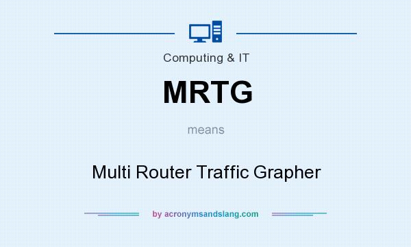 What does MRTG mean? It stands for Multi Router Traffic Grapher