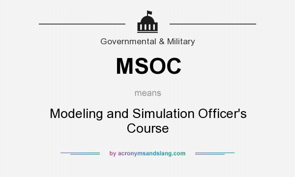 What does MSOC mean? It stands for Modeling and Simulation Officer`s Course
